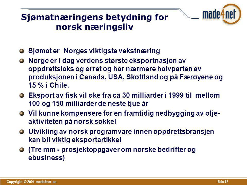Copyright © 2001 made4net as Side 42 Sjømatnæringens betydning for norsk næringsliv Sjømat er Norges viktigste vekstnæring Norge er i dag verdens stør