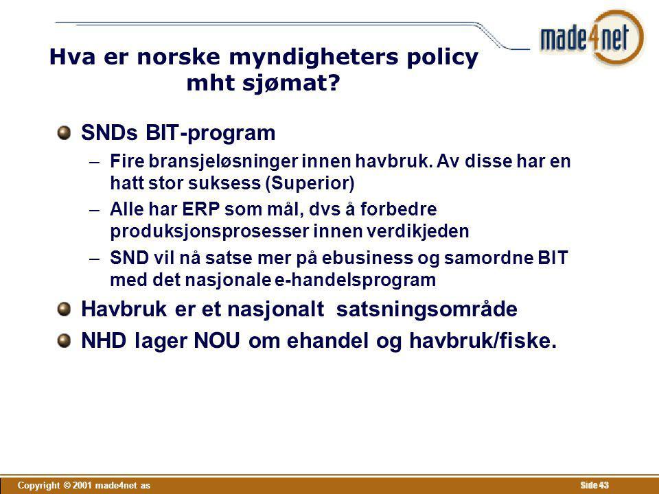 Copyright © 2001 made4net as Side 43 Hva er norske myndigheters policy mht sjømat? SNDs BIT-program –Fire bransjeløsninger innen havbruk. Av disse har