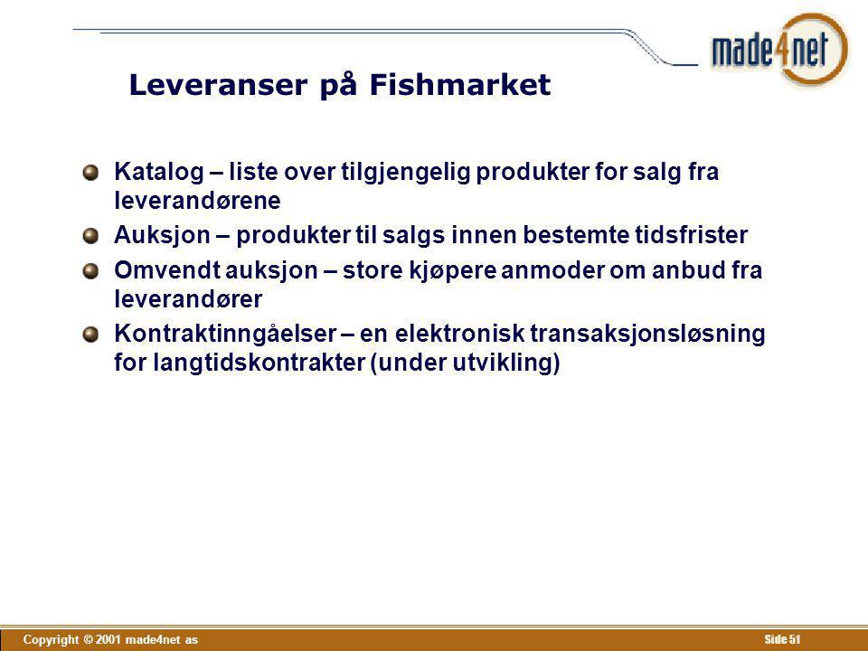 Copyright © 2001 made4net as Side 51 Leveranser på Fishmarket Katalog – liste over tilgjengelig produkter for salg fra leverandørene Auksjon – produkt