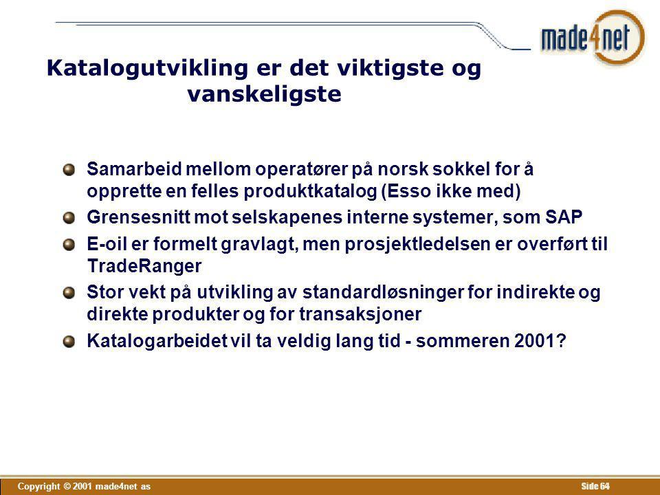 Copyright © 2001 made4net as Side 64 Katalogutvikling er det viktigste og vanskeligste Samarbeid mellom operatører på norsk sokkel for å opprette en f