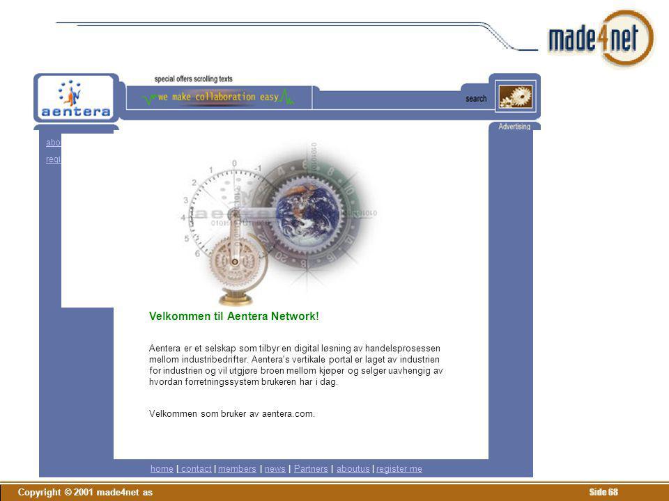 Copyright © 2001 made4net as Side 68 members news partners about us register me Velkommen til Aentera Network! Aentera er et selskap som tilbyr en dig