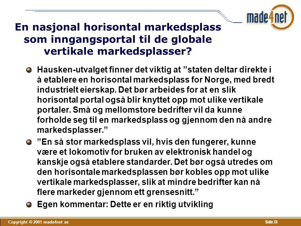 Copyright © 2001 made4net as Side 73 En nasjonal horisontal markedsplass som inngangsportal til de globale vertikale markedsplasser? Hausken-utvalget