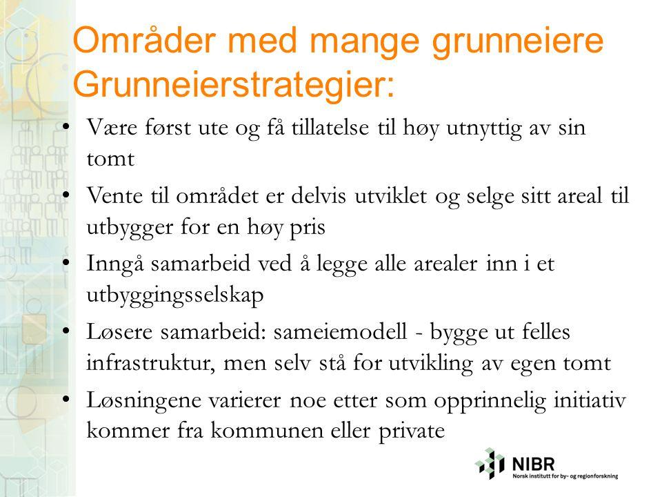 Områder med mange grunneiere Grunneierstrategier: Være først ute og få tillatelse til høy utnyttig av sin tomt Vente til området er delvis utviklet og