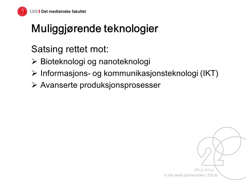 Muliggjørende teknologier Satsing rettet mot:  Bioteknologi og nanoteknologi  Informasjons- og kommunikasjonsteknologi (IKT)  Avanserte produksjons
