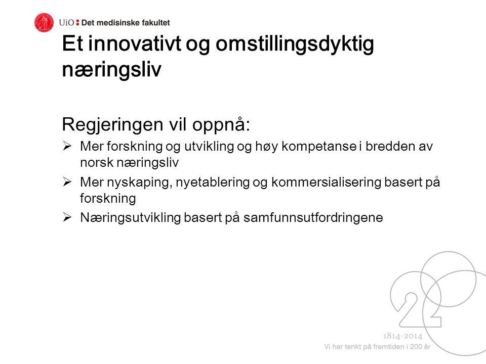 Et innovativt og omstillingsdyktig næringsliv Regjeringen vil oppnå:  Mer forskning og utvikling og høy kompetanse i bredden av norsk næringsliv  Me