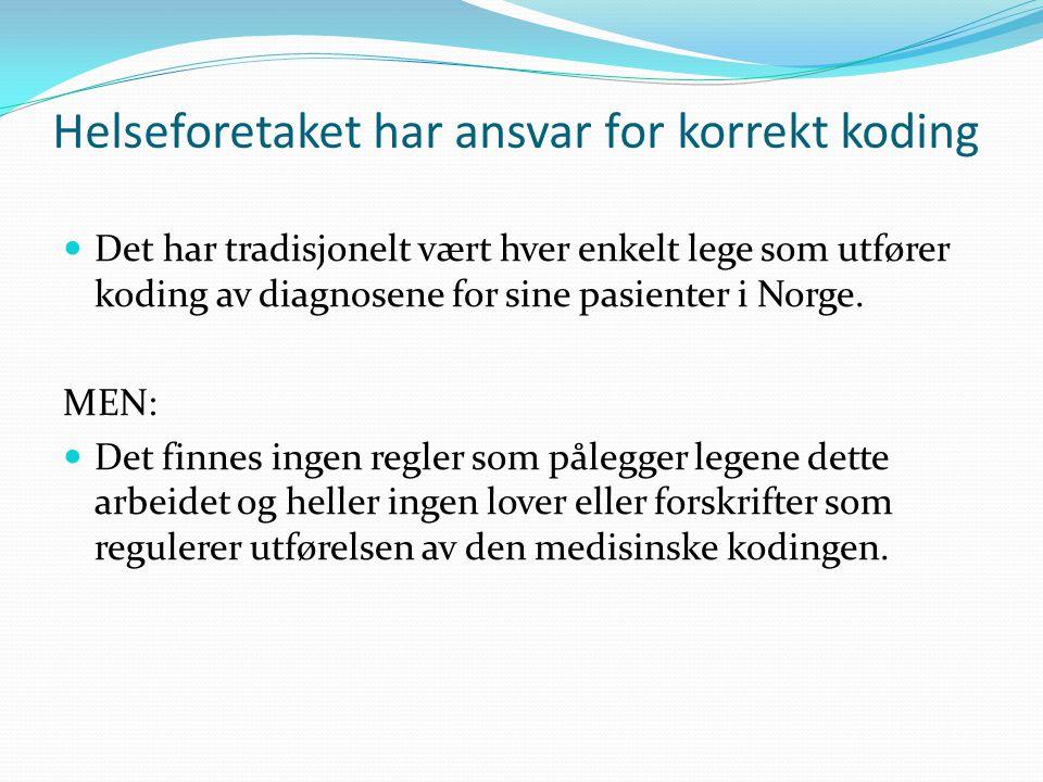 Helseforetaket har ansvar for korrekt koding Det har tradisjonelt vært hver enkelt lege som utfører koding av diagnosene for sine pasienter i Norge. M