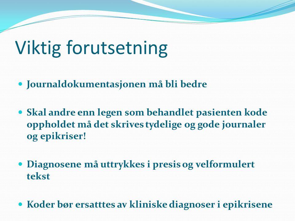 Viktig forutsetning Journaldokumentasjonen må bli bedre Skal andre enn legen som behandlet pasienten kode oppholdet må det skrives tydelige og gode jo