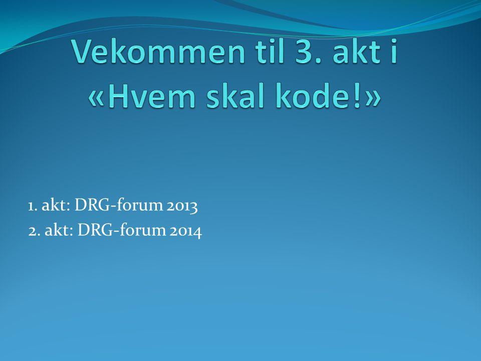 1. akt: DRG-forum 2013 2. akt: DRG-forum 2014