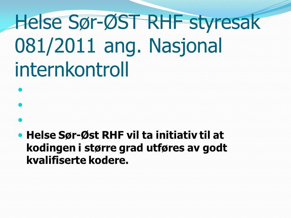 Helse Sør-ØST RHF styresak 081/2011 ang. Nasjonal internkontroll Helse Sør-Øst RHF vil ta initiativ til at kodingen i større grad utføres av godt kval