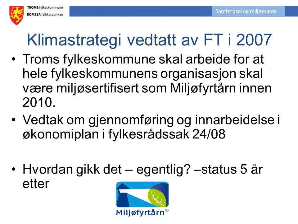 Klimastrategi vedtatt av FT i 2007 Troms fylkeskommune skal arbeide for at hele fylkeskommunens organisasjon skal være miljøsertifisert som Miljøfyrtå