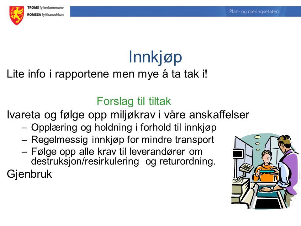 Innkjøp Lite info i rapportene men mye å ta tak i! Forslag til tiltak Ivareta og følge opp miljøkrav i våre anskaffelser –Opplæring og holdning i forh