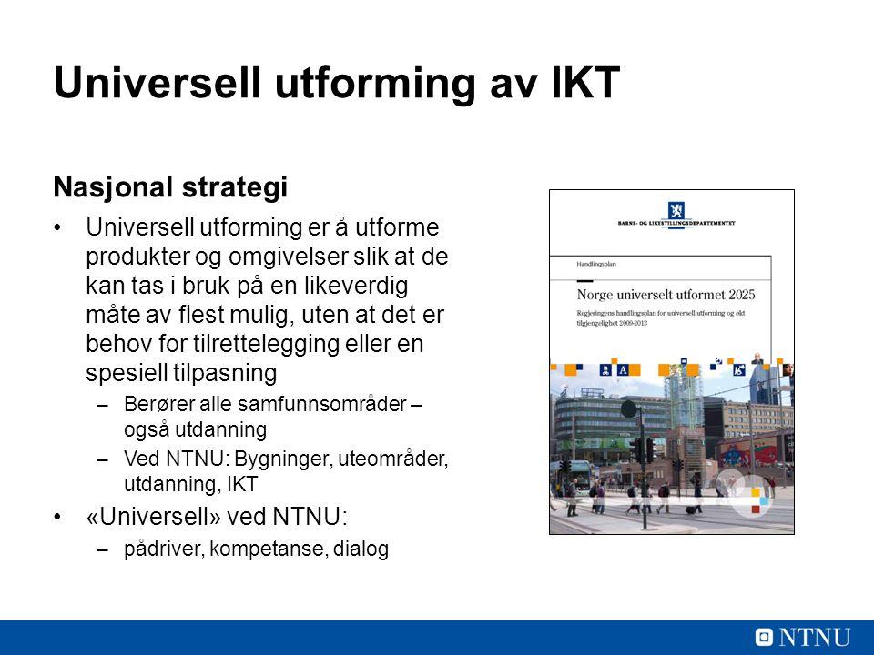 Universell utforming av IKT Nasjonal strategi Universell utforming er å utforme produkter og omgivelser slik at de kan tas i bruk på en likeverdig måt
