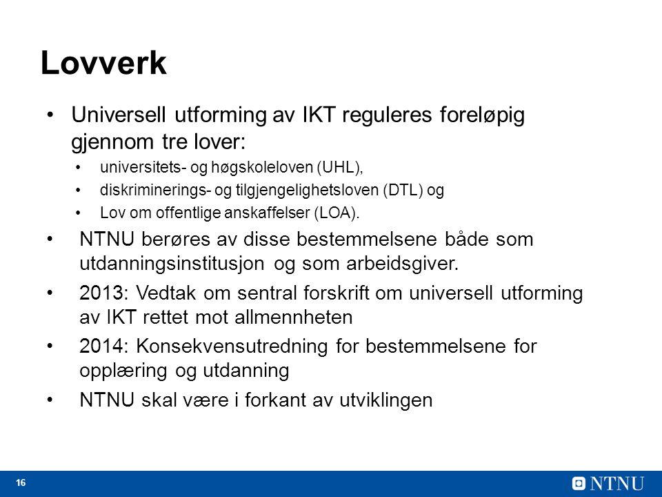 16 Lovverk Universell utforming av IKT reguleres foreløpig gjennom tre lover: universitets- og høgskoleloven (UHL), diskriminerings- og tilgjengelighe