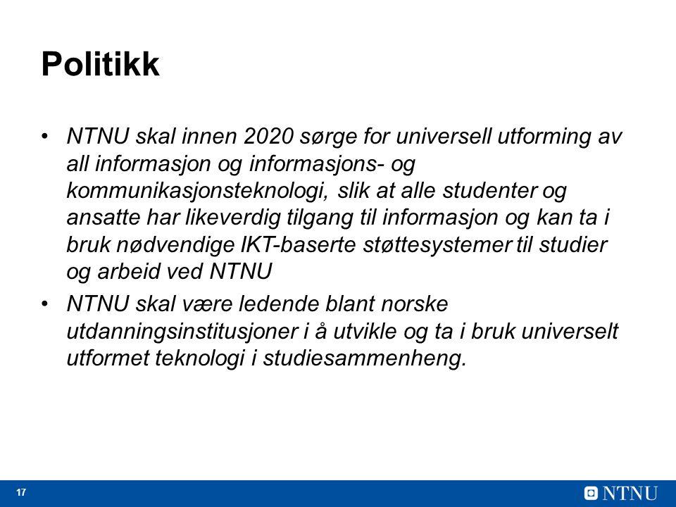 17 Politikk NTNU skal innen 2020 sørge for universell utforming av all informasjon og informasjons- og kommunikasjonsteknologi, slik at alle studenter