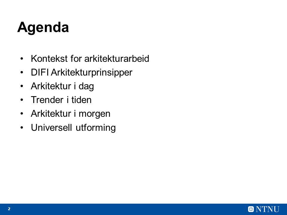 2 Agenda Kontekst for arkitekturarbeid DIFI Arkitekturprinsipper Arkitektur i dag Trender i tiden Arkitektur i morgen Universell utforming