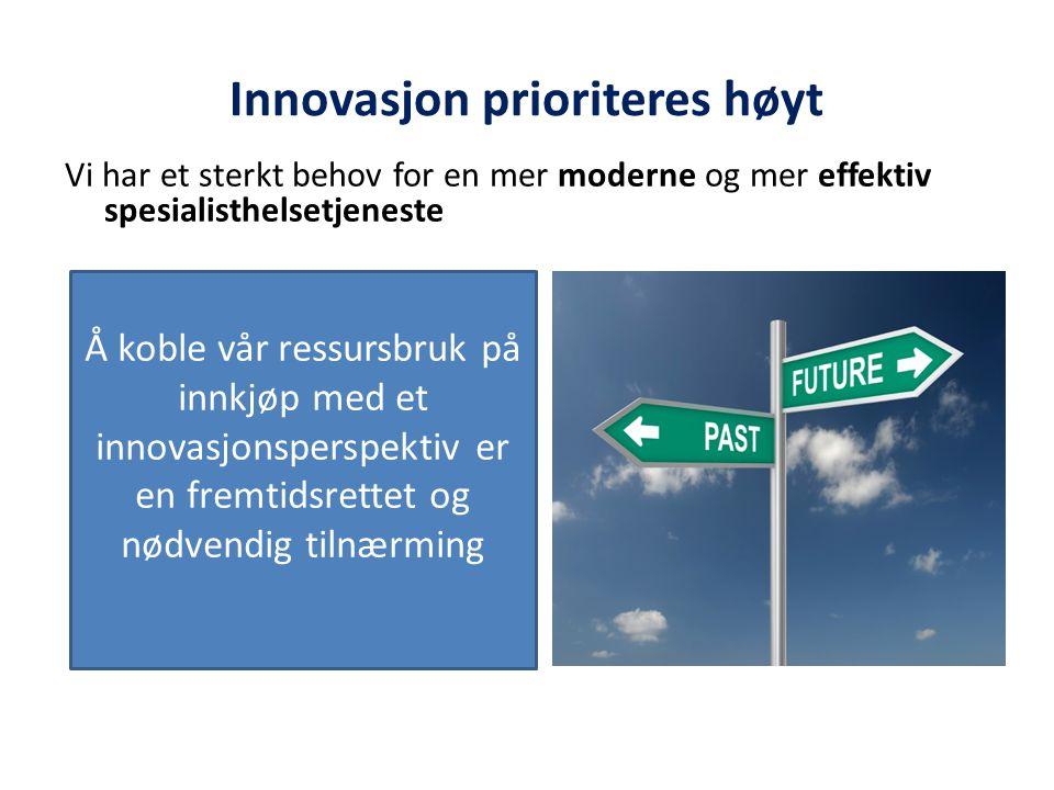 Innovasjon prioriteres høyt Vi har et sterkt behov for en mer moderne og mer effektiv spesialisthelsetjeneste Å koble vår ressursbruk på innkjøp med e