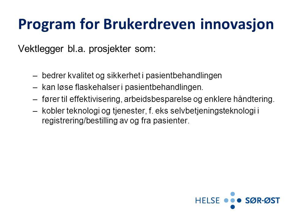 Program for Brukerdreven innovasjon Vektlegger bl.a. prosjekter som: –bedrer kvalitet og sikkerhet i pasientbehandlingen –kan løse flaskehalser i pasi