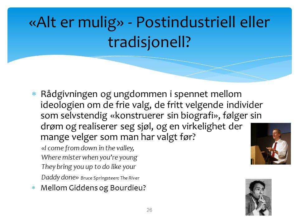 «Alt er mulig» - Postindustriell eller tradisjonell?  Rådgivningen og ungdommen i spennet mellom ideologien om de frie valg, de fritt velgende indivi
