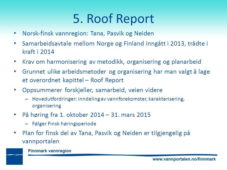 5. Roof Report Norsk-finsk vannregion: Tana, Pasvik og Neiden Samarbeidsavtale mellom Norge og Finland inngått i 2013, trådte i kraft i 2014 Krav om h