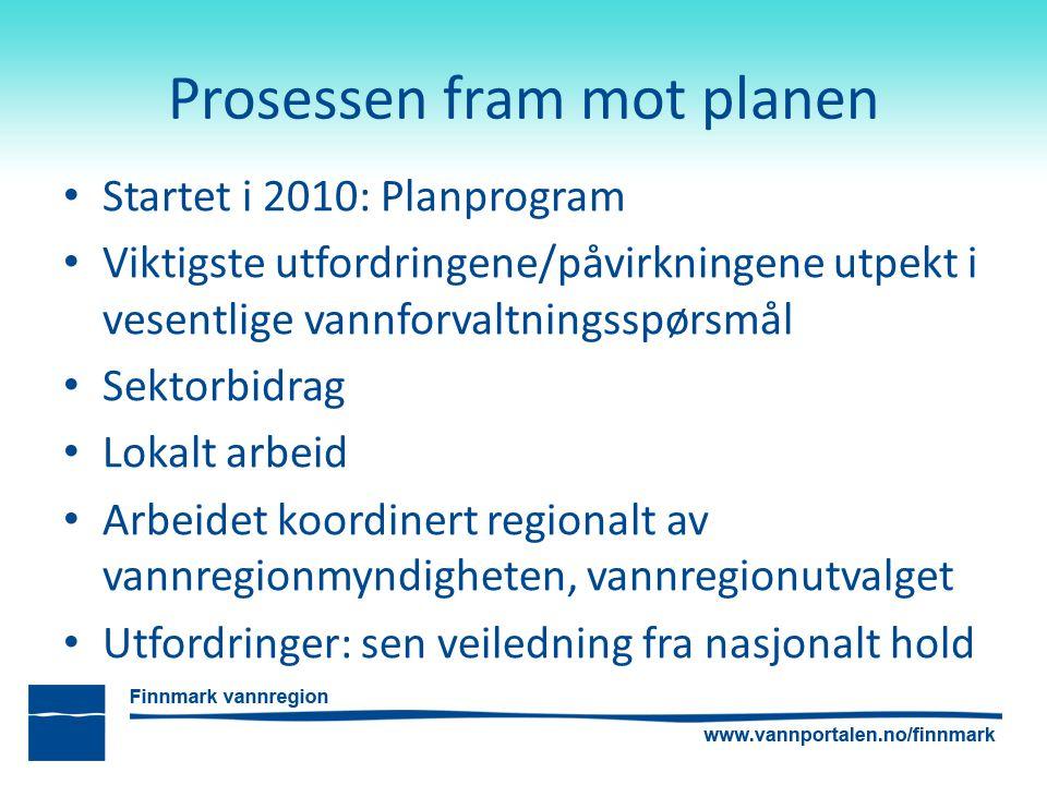 Prosessen fram mot planen Startet i 2010: Planprogram Viktigste utfordringene/påvirkningene utpekt i vesentlige vannforvaltningsspørsmål Sektorbidrag