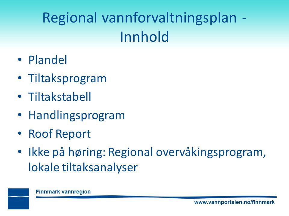 Regional vannforvaltningsplan - Innhold Plandel Tiltaksprogram Tiltakstabell Handlingsprogram Roof Report Ikke på høring: Regional overvåkingsprogram, lokale tiltaksanalyser