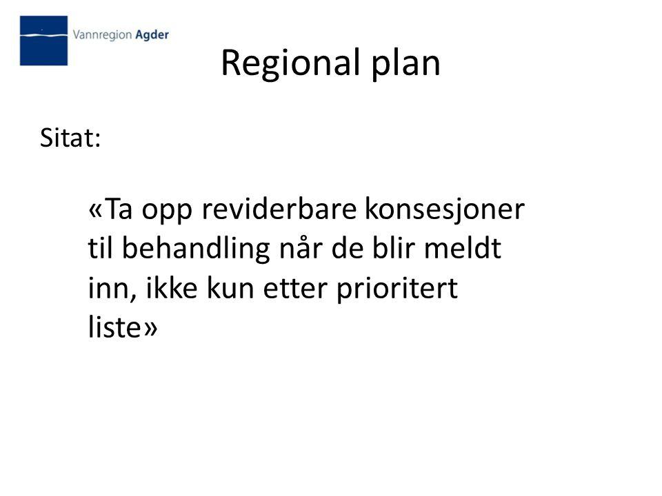 Regional plan Sitat: «Ta opp reviderbare konsesjoner til behandling når de blir meldt inn, ikke kun etter prioritert liste»