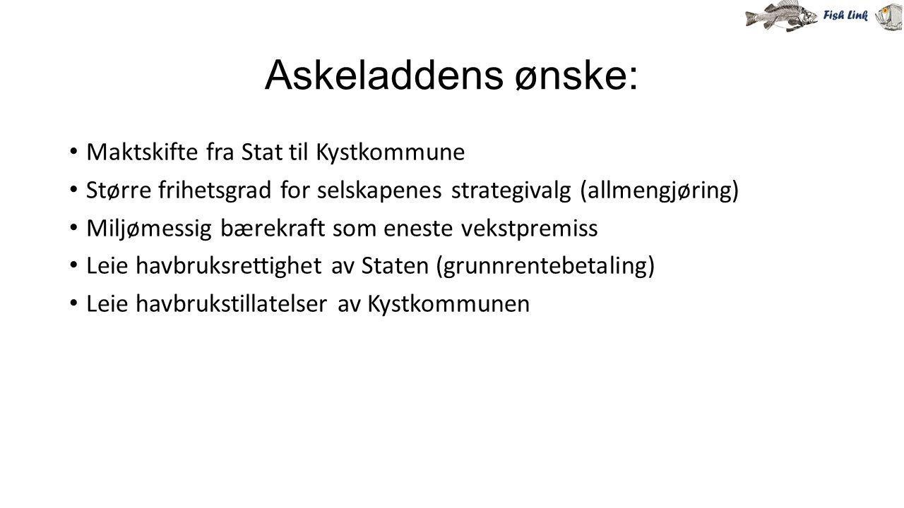 Askeladdens ønske: Maktskifte fra Stat til Kystkommune Større frihetsgrad for selskapenes strategivalg (allmengjøring) Miljømessig bærekraft som enest