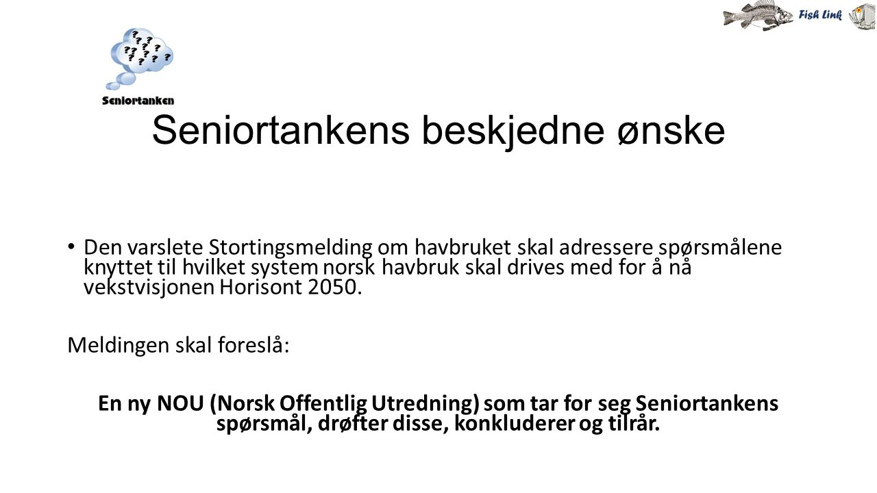 Seniortankens beskjedne ønske Den varslete Stortingsmelding om havbruket skal adressere spørsmålene knyttet til hvilket system norsk havbruk skal driv
