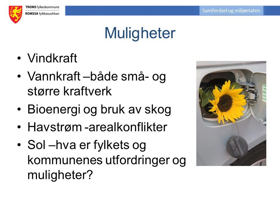 Muligheter Vindkraft Vannkraft –både små- og større kraftverk Bioenergi og bruk av skog Havstrøm -arealkonflikter Sol –hva er fylkets og kommunenes ut