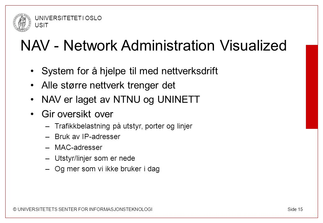 © UNIVERSITETETS SENTER FOR INFORMASJONSTEKNOLOGI UNIVERSITETET I OSLO USIT Side 15 NAV - Network Administration Visualized System for å hjelpe til me