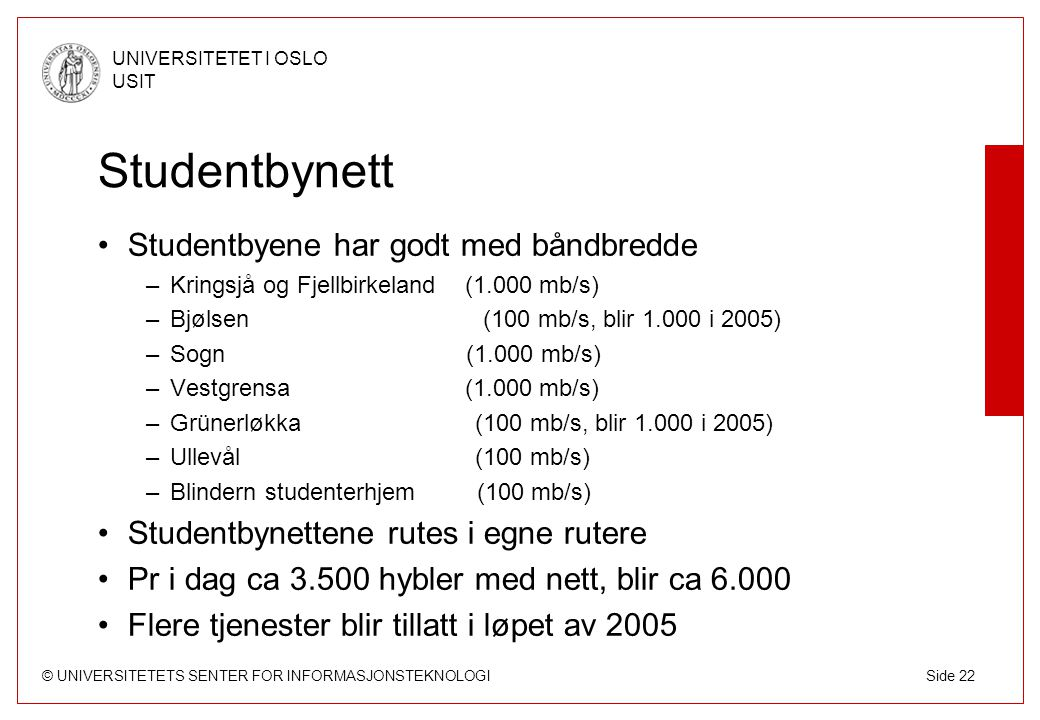 © UNIVERSITETETS SENTER FOR INFORMASJONSTEKNOLOGI UNIVERSITETET I OSLO USIT Side 22 Studentbynett Studentbyene har godt med båndbredde –Kringsjå og Fj