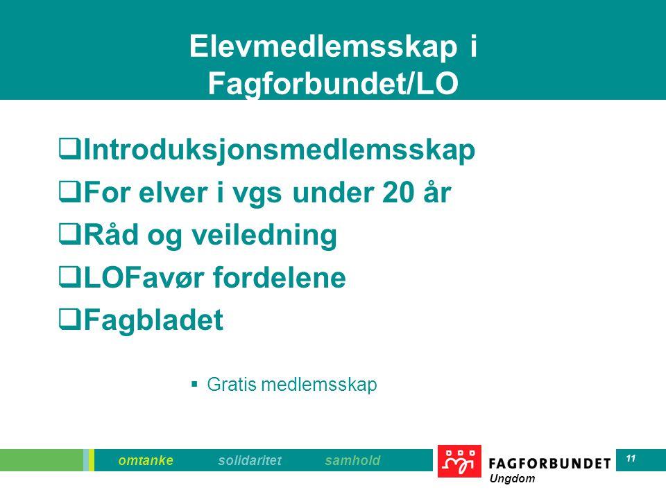 omtanke solidaritet samhold Ungdom 11 Elevmedlemsskap i Fagforbundet/LO  Introduksjonsmedlemsskap  For elver i vgs under 20 år  Råd og veiledning 