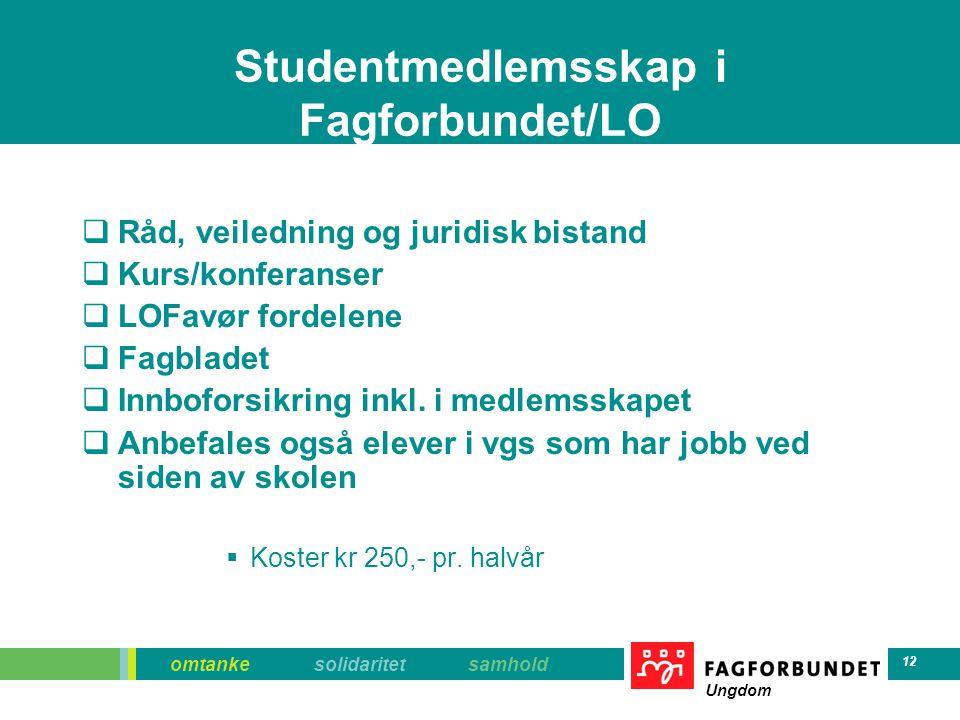 omtanke solidaritet samhold Ungdom 12 Studentmedlemsskap i Fagforbundet/LO  Råd, veiledning og juridisk bistand  Kurs/konferanser  LOFavør fordelen