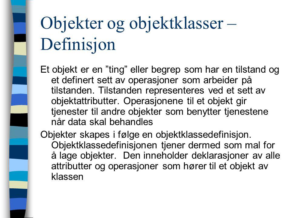 Objekter og objektklasser – Definisjon Et objekt er en ting eller begrep som har en tilstand og et definert sett av operasjoner som arbeider på tilstanden.
