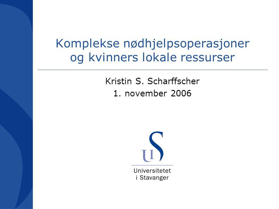 Komplekse nødhjelpsoperasjoner og kvinners lokale ressurser Kristin S. Scharffscher 1. november 2006