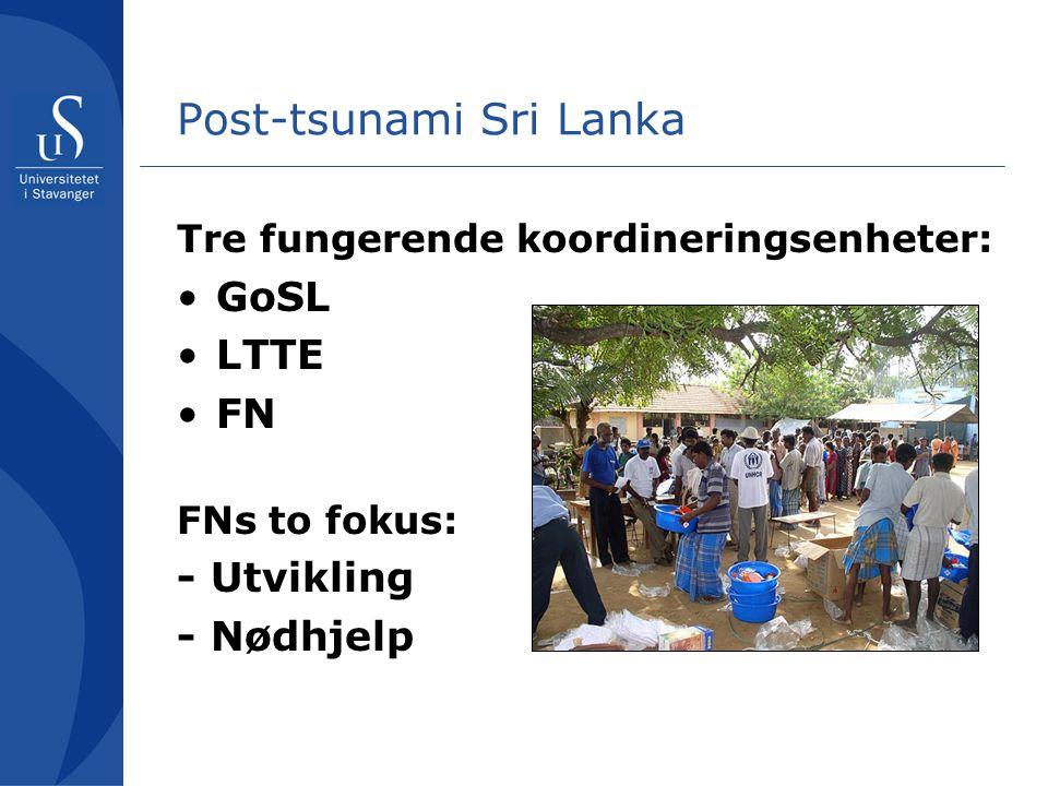 Post-tsunami Sri Lanka Tre fungerende koordineringsenheter: GoSL LTTE FN FNs to fokus: - Utvikling - Nødhjelp