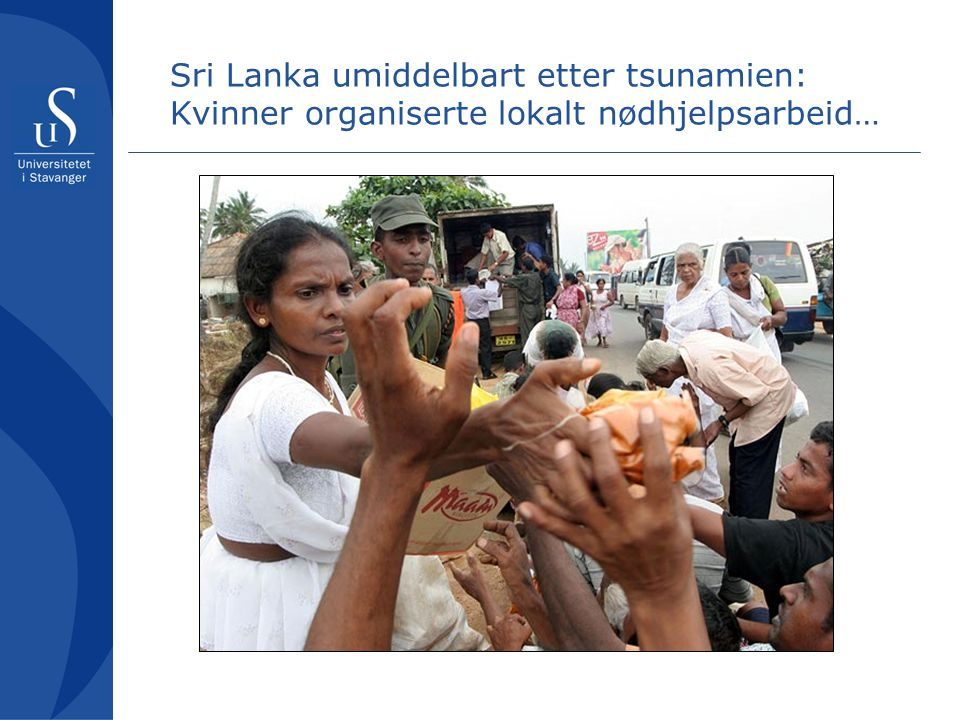 Batticaloa Første fase av nødhjelpsarbeid ble organisert lokalt Mange lokale og nasjonale NGOer Sterke kvinne- organisasjoner Kvinners nettverk viktig i lokalt nødhjelpsarbeid