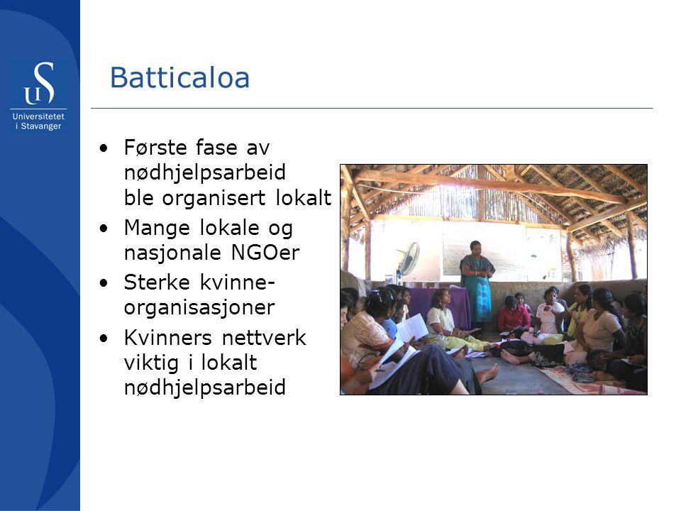 Batticaloa Første fase av nødhjelpsarbeid ble organisert lokalt Mange lokale og nasjonale NGOer Sterke kvinne- organisasjoner Kvinners nettverk viktig