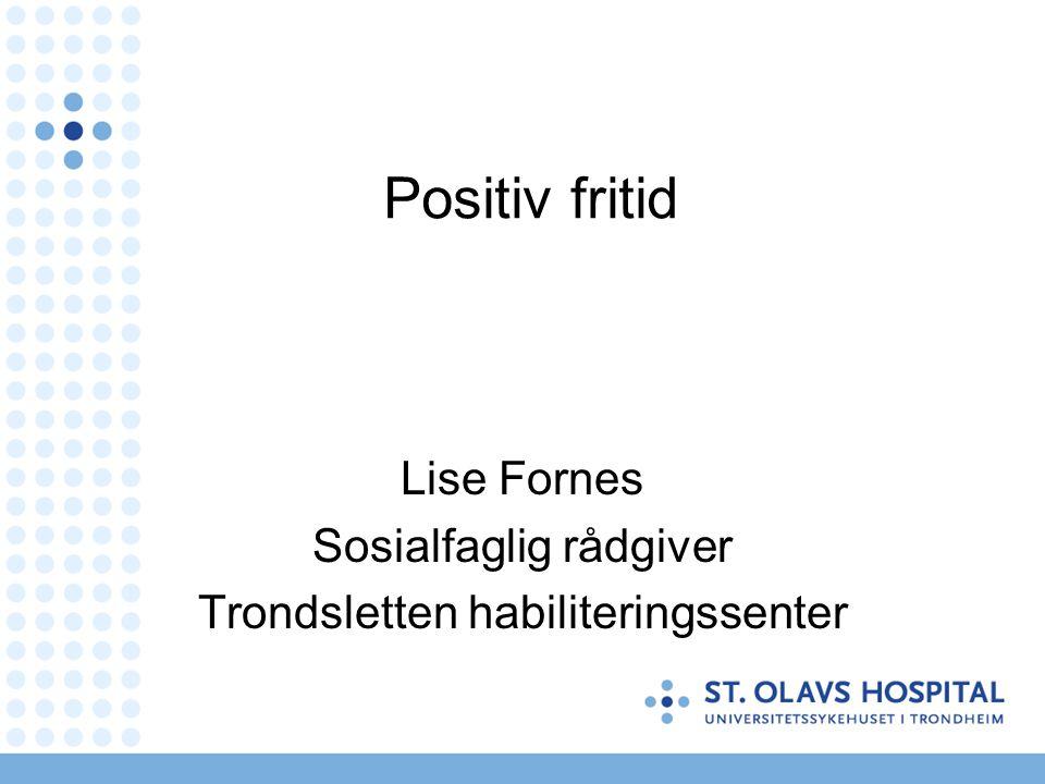 Positiv fritid Lise Fornes Sosialfaglig rådgiver Trondsletten habiliteringssenter