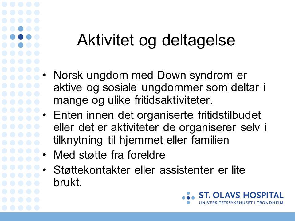 Aktivitet og deltagelse Norsk ungdom med Down syndrom er aktive og sosiale ungdommer som deltar i mange og ulike fritidsaktiviteter. Enten innen det o