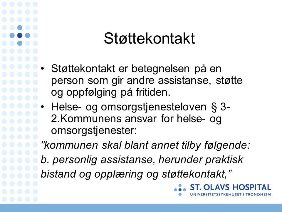 Støttekontakt Støttekontakt er betegnelsen på en person som gir andre assistanse, støtte og oppfølging på fritiden. Helse- og omsorgstjenesteloven § 3