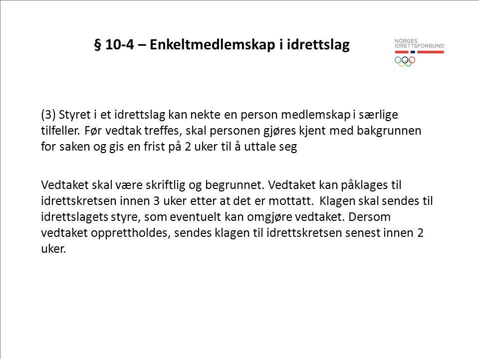 § 10-4 – Enkeltmedlemskap i idrettslag (3) Styret i et idrettslag kan nekte en person medlemskap i særlige tilfeller.