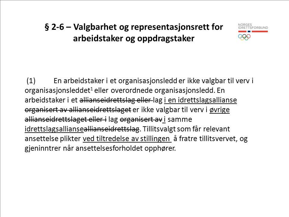 § 2-6 – Valgbarhet og representasjonsrett for arbeidstaker og oppdragstaker (1)En arbeidstaker i et organisasjonsledd er ikke valgbar til verv i organisasjonsleddet 1 eller overordnede organisasjonsledd.