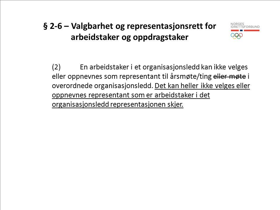 § 2-6 – Valgbarhet og representasjonsrett for arbeidstaker og oppdragstaker (2)En arbeidstaker i et organisasjonsledd kan ikke velges eller oppnevnes som representant til årsmøte/ting eller møte i overordnede organisasjonsledd.