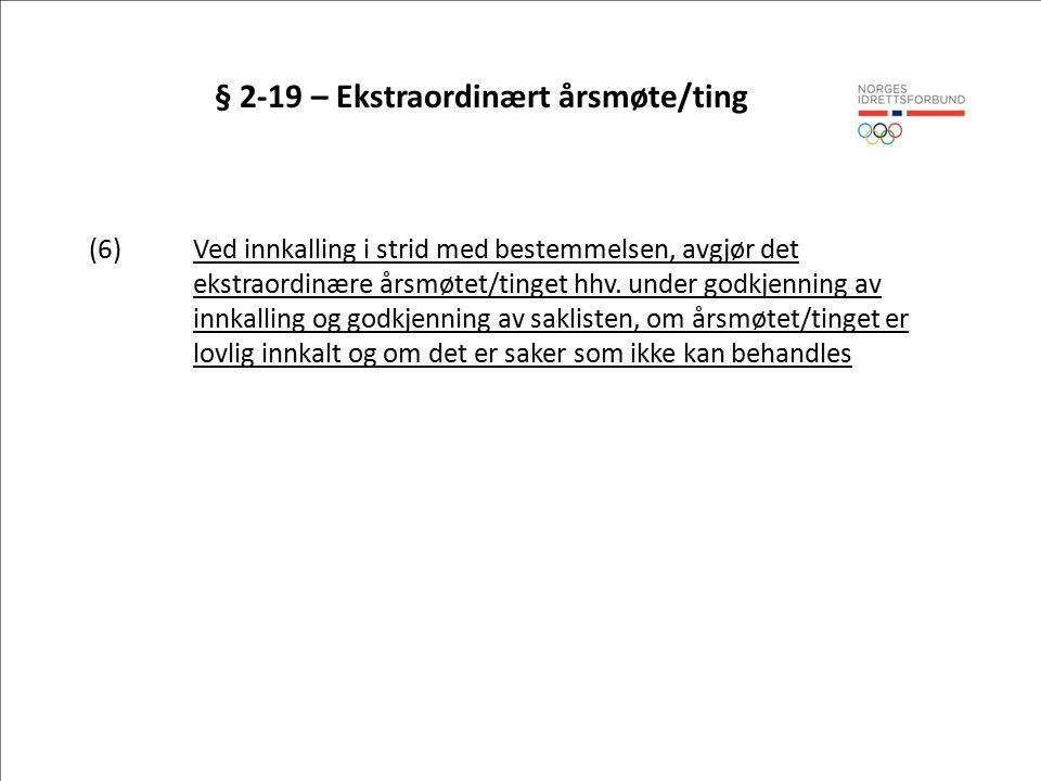 § 2-19 – Ekstraordinært årsmøte/ting (6)Ved innkalling i strid med bestemmelsen, avgjør det ekstraordinære årsmøtet/tinget hhv.