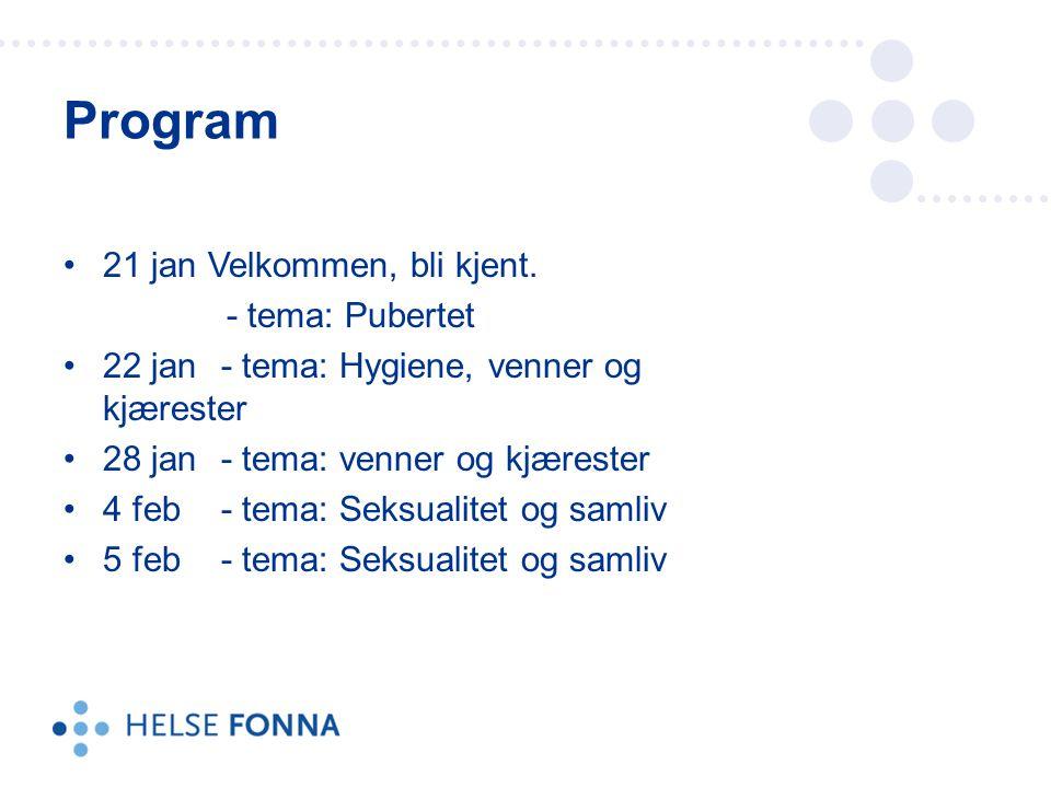Program 21 jan Velkommen, bli kjent. - tema: Pubertet 22 jan - tema: Hygiene, venner og kjærester 28 jan - tema: venner og kjærester 4 feb - tema: Sek