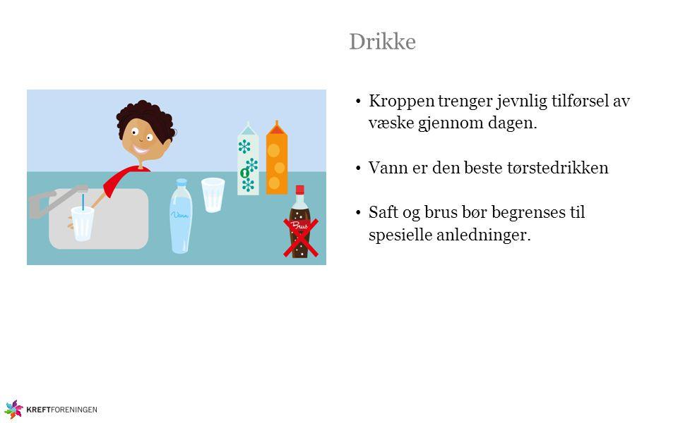 Drikke Kroppen trenger jevnlig tilførsel av væske gjennom dagen. Vann er den beste tørstedrikken Saft og brus bør begrenses til spesielle anledninger.