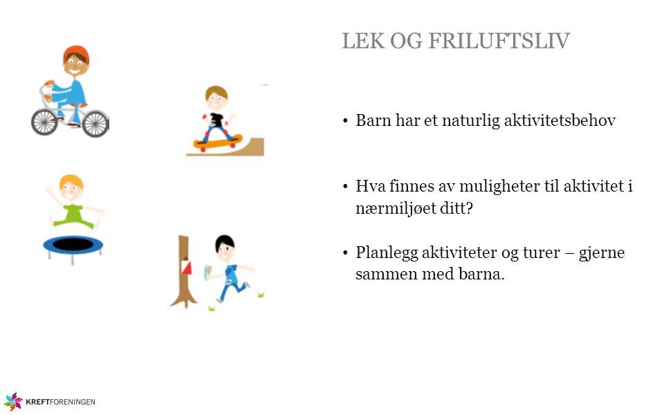 LEK OG FRILUFTSLIV Barn har et naturlig aktivitetsbehov Hva finnes av muligheter til aktivitet i nærmiljøet ditt? Planlegg aktiviteter og turer – gjer