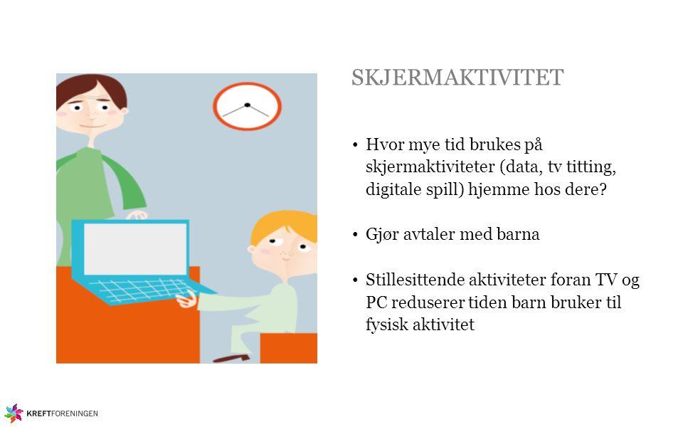 SKJERMAKTIVITET Hvor mye tid brukes på skjermaktiviteter (data, tv titting, digitale spill) hjemme hos dere? Gjør avtaler med barna Stillesittende akt