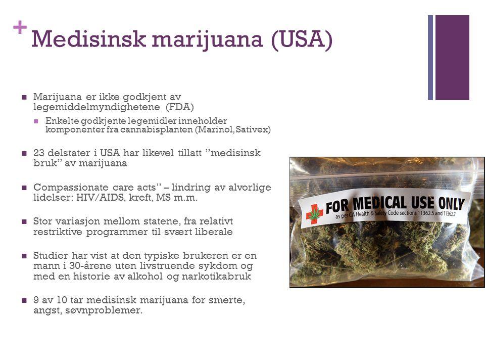 + Medisinsk marijuana (USA) Marijuana er ikke godkjent av legemiddelmyndighetene (FDA) Enkelte godkjente legemidler inneholder komponenter fra cannabi